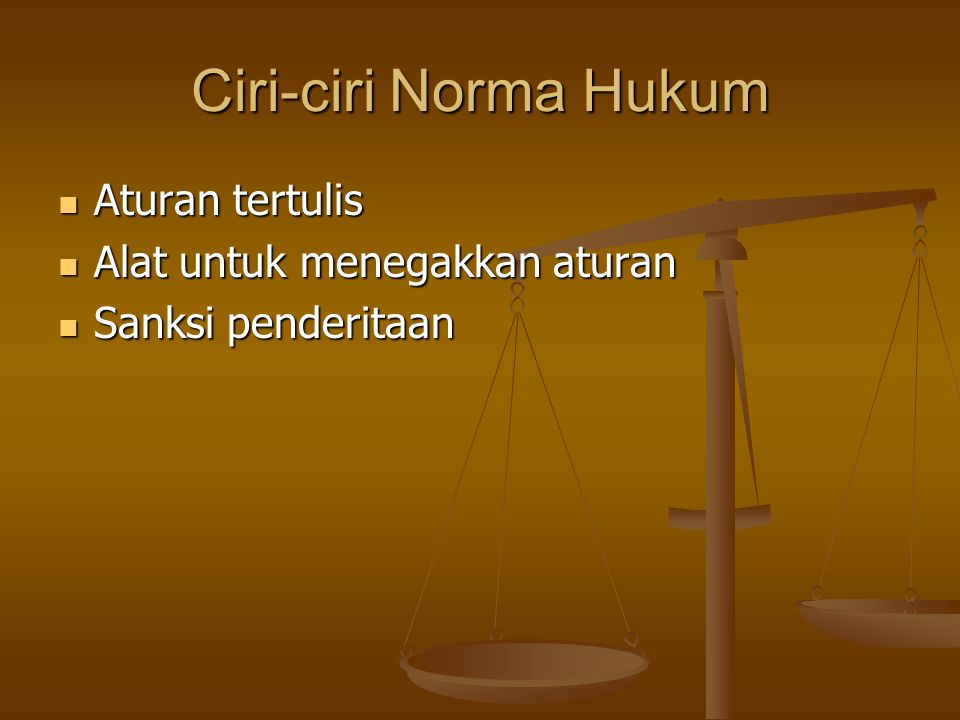 Ciri-ciri Norma Hukum Aturan tertulis Alat untuk menegakkan aturan