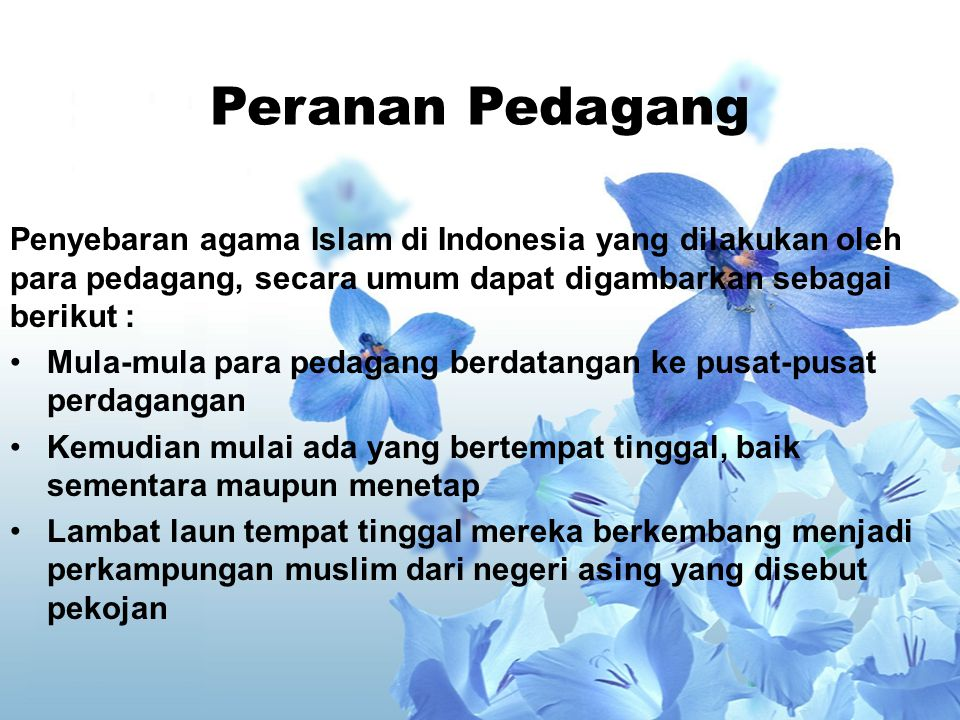 Peranan Pedagang Penyebaran agama Islam di Indonesia yang dilakukan oleh para pedagang, secara umum dapat digambarkan sebagai berikut :