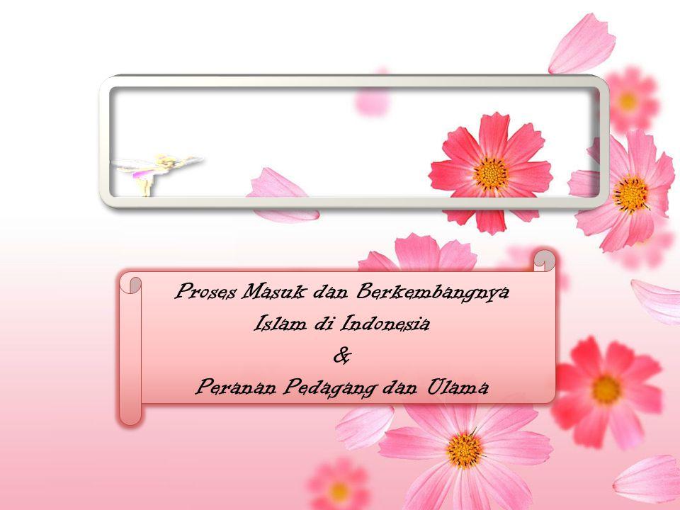 Proses Masuk dan Berkembangnya Islam di Indonesia &