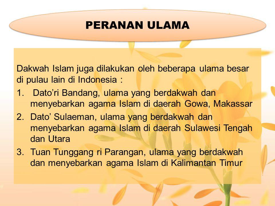 Peranan ulama Dakwah Islam juga dilakukan oleh beberapa ulama besar di pulau lain di Indonesia :