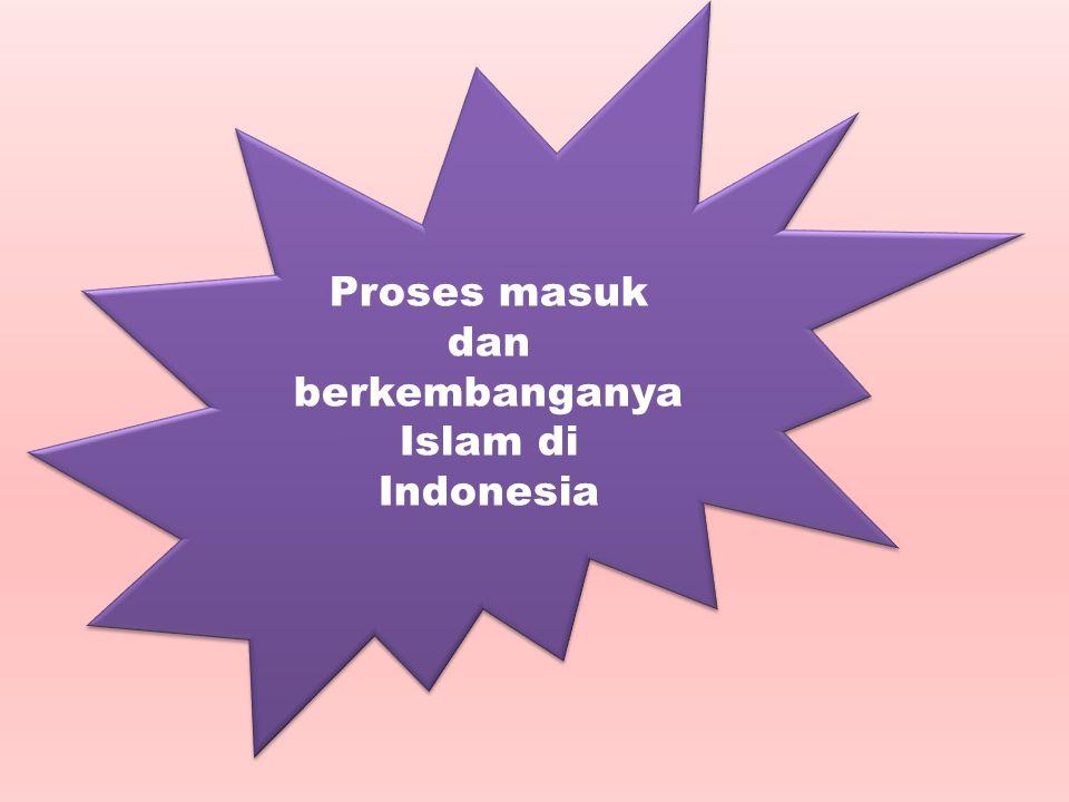 Proses masuk dan berkembanganya Islam di Indonesia