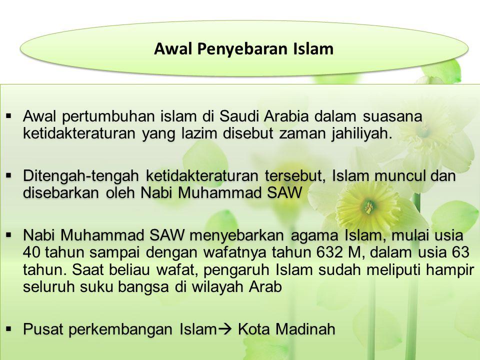 Awal Penyebaran Islam Awal pertumbuhan islam di Saudi Arabia dalam suasana ketidakteraturan yang lazim disebut zaman jahiliyah.