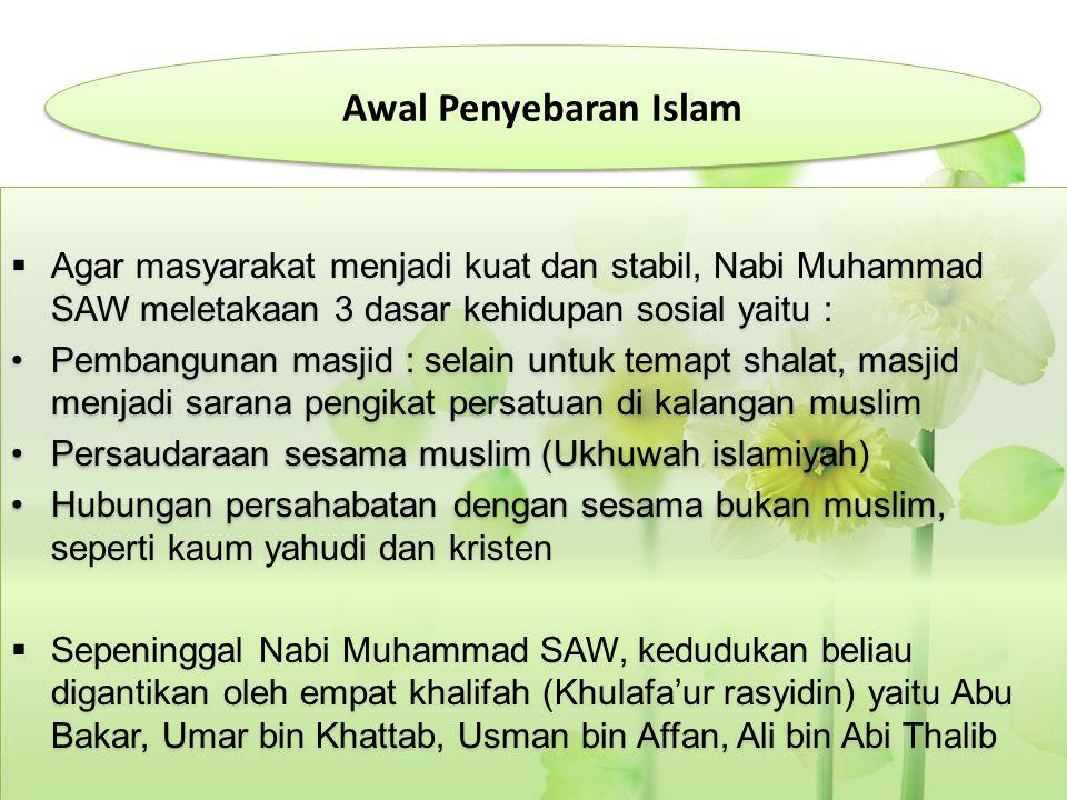 Awal Penyebaran Islam Agar masyarakat menjadi kuat dan stabil, Nabi Muhammad SAW meletakaan 3 dasar kehidupan sosial yaitu :