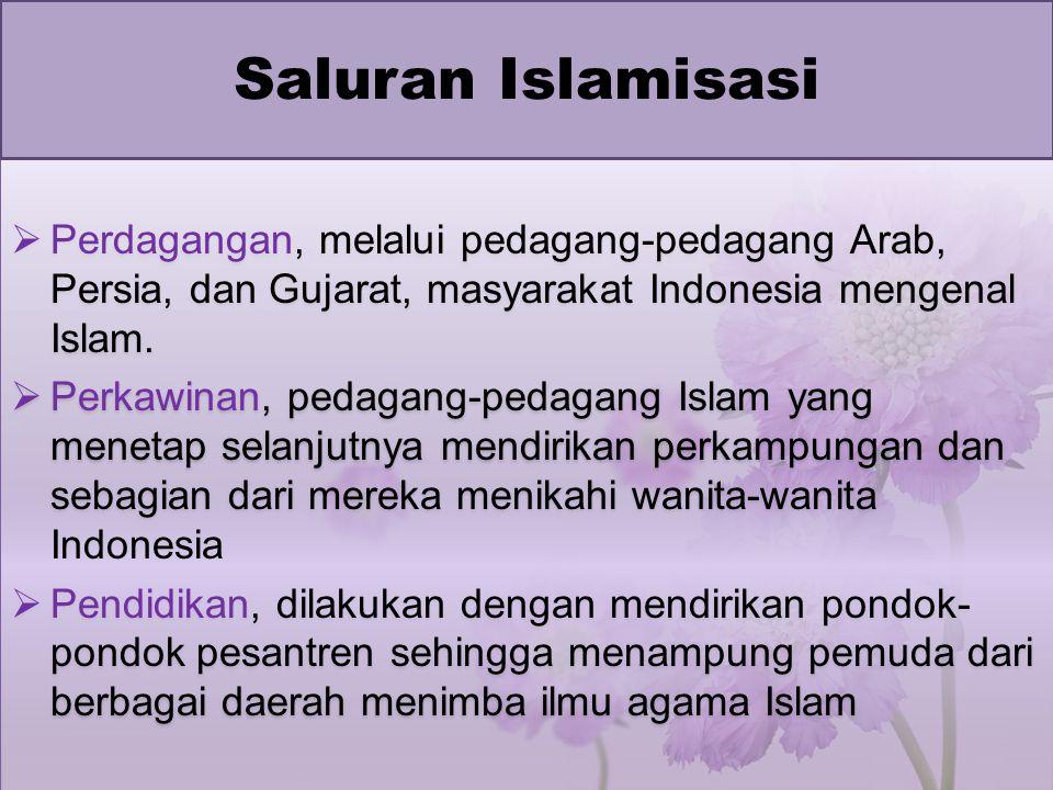 Saluran Islamisasi Perdagangan, melalui pedagang-pedagang Arab, Persia, dan Gujarat, masyarakat Indonesia mengenal Islam.
