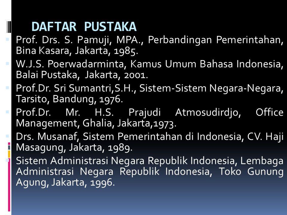 DAFTAR PUSTAKA Prof. Drs. S. Pamuji, MPA., Perbandingan Pemerintahan, Bina Kasara, Jakarta, 1985.