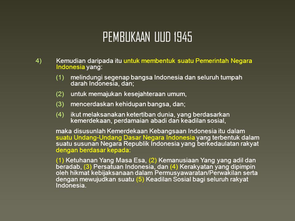 PEMBUKAAN UUD 1945 Kemudian daripada itu untuk membentuk suatu Pemerintah Negara Indonesia yang: