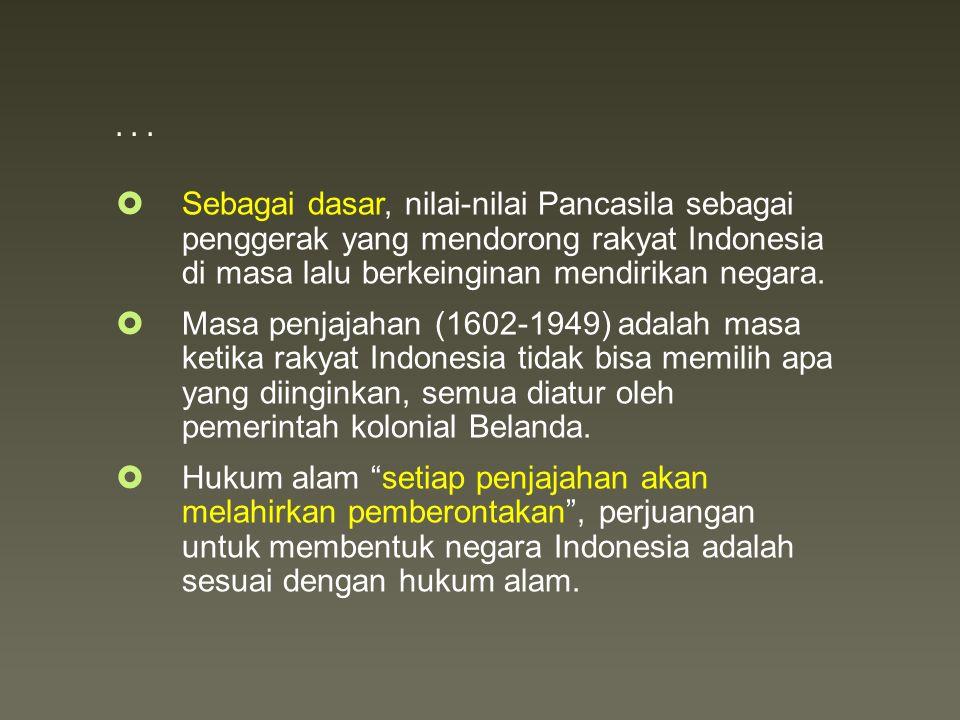 . . . Sebagai dasar, nilai-nilai Pancasila sebagai penggerak yang mendorong rakyat Indonesia di masa lalu berkeinginan mendirikan negara.