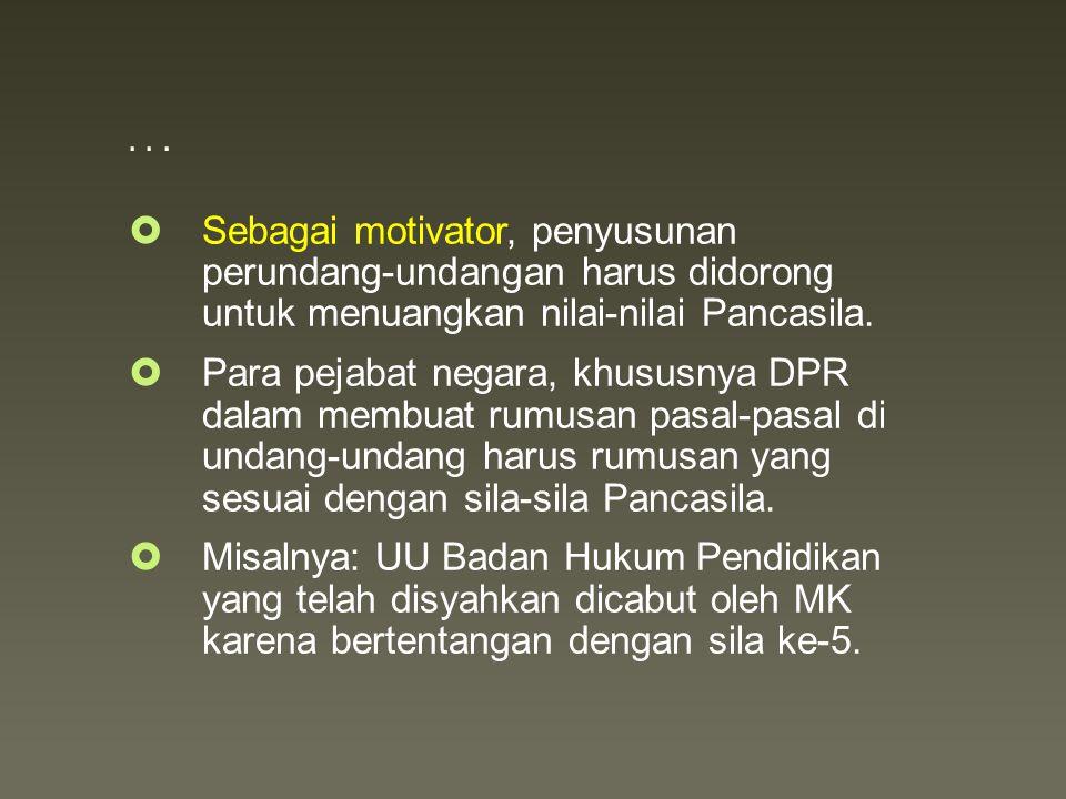 . . . Sebagai motivator, penyusunan perundang- undangan harus didorong untuk menuangkan nilai-nilai Pancasila.