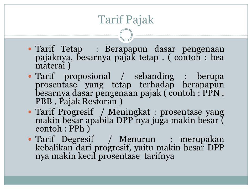 Tarif Pajak Tarif Tetap : Berapapun dasar pengenaan pajaknya, besarnya pajak tetap . ( contoh : bea materai )