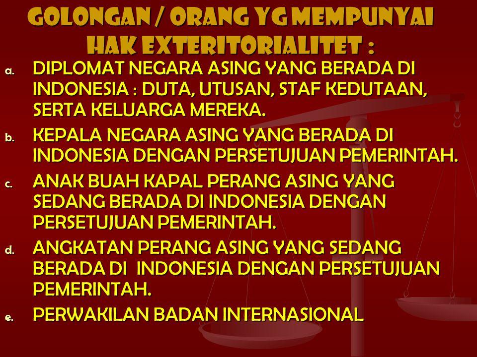 GOLONGAN / ORANG YG MEMPUNYAI HAK EXTERITORIALITET :