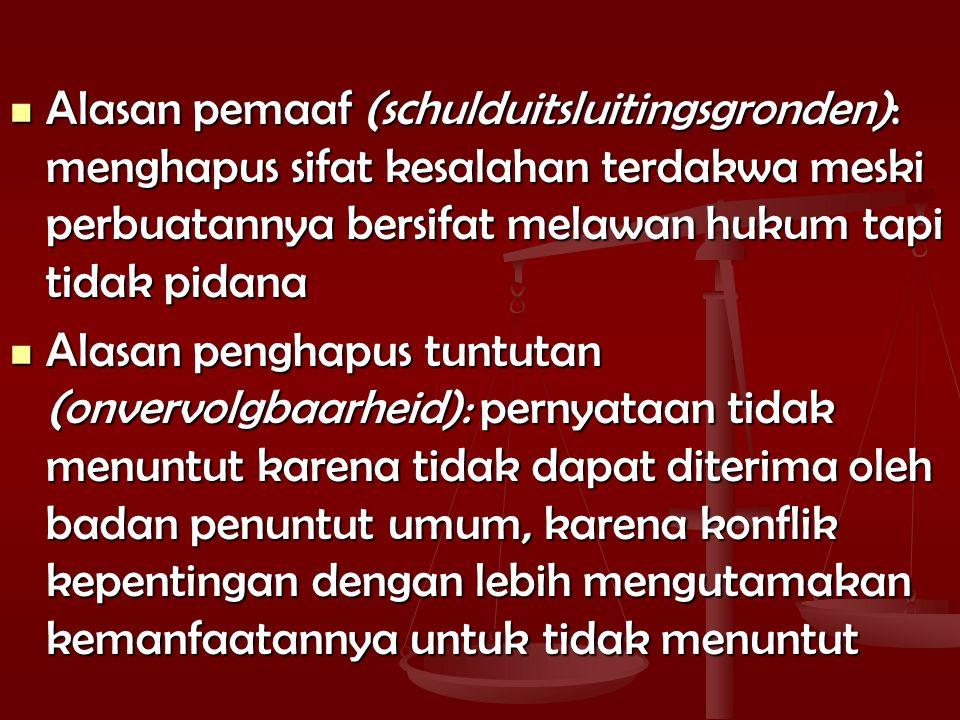 Alasan pemaaf (schulduitsluitingsgronden): menghapus sifat kesalahan terdakwa meski perbuatannya bersifat melawan hukum tapi tidak pidana