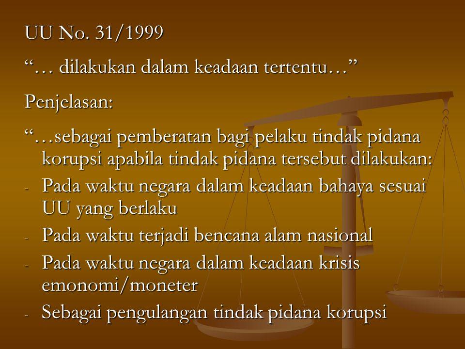 UU No. 31/1999 … dilakukan dalam keadaan tertentu… Penjelasan: