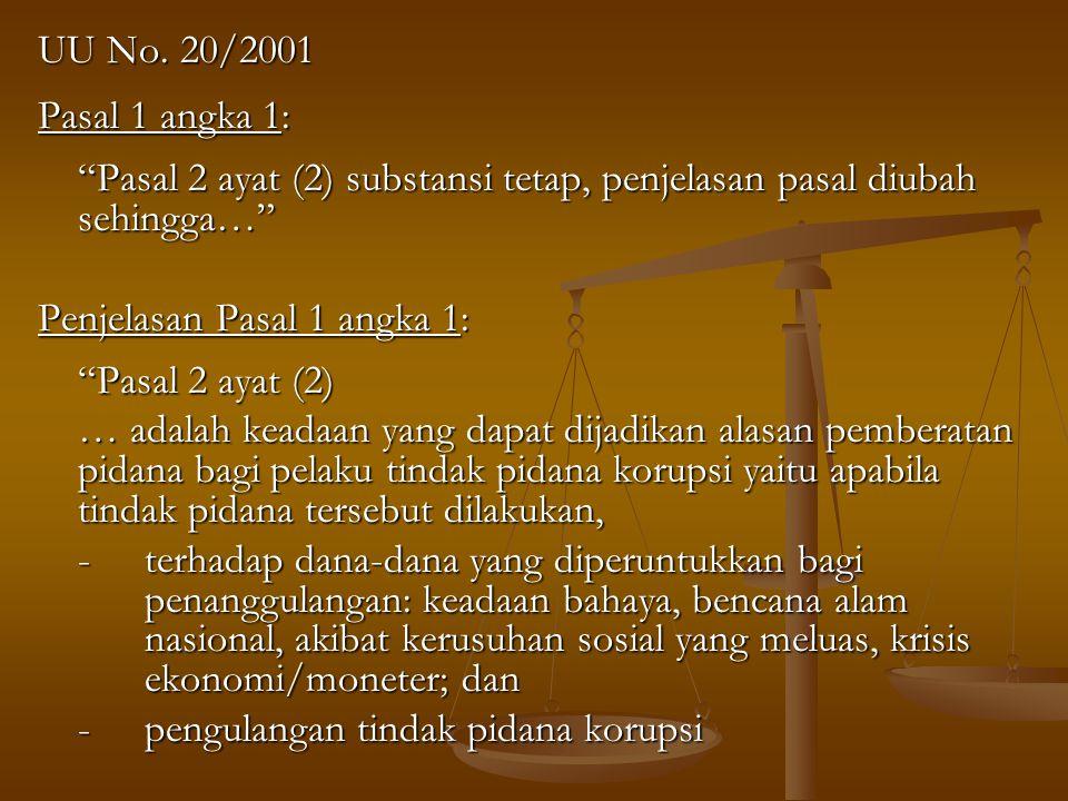 UU No. 20/2001 Pasal 1 angka 1: Pasal 2 ayat (2) substansi tetap, penjelasan pasal diubah sehingga…
