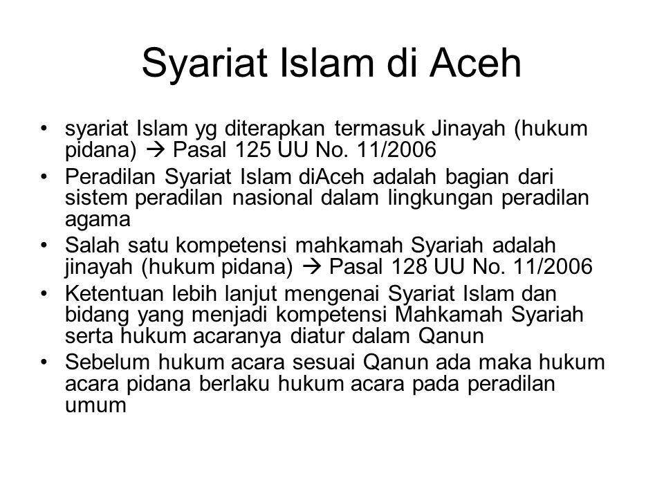 Syariat Islam di Aceh syariat Islam yg diterapkan termasuk Jinayah (hukum pidana)  Pasal 125 UU No. 11/2006.