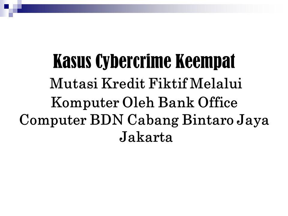 Kasus Cybercrime Keempat Mutasi Kredit Fiktif Melalui Komputer Oleh Bank Office Computer BDN Cabang Bintaro Jaya Jakarta