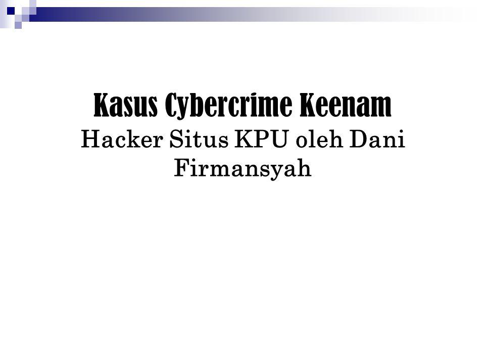 Kasus Cybercrime Keenam Hacker Situs KPU oleh Dani Firmansyah