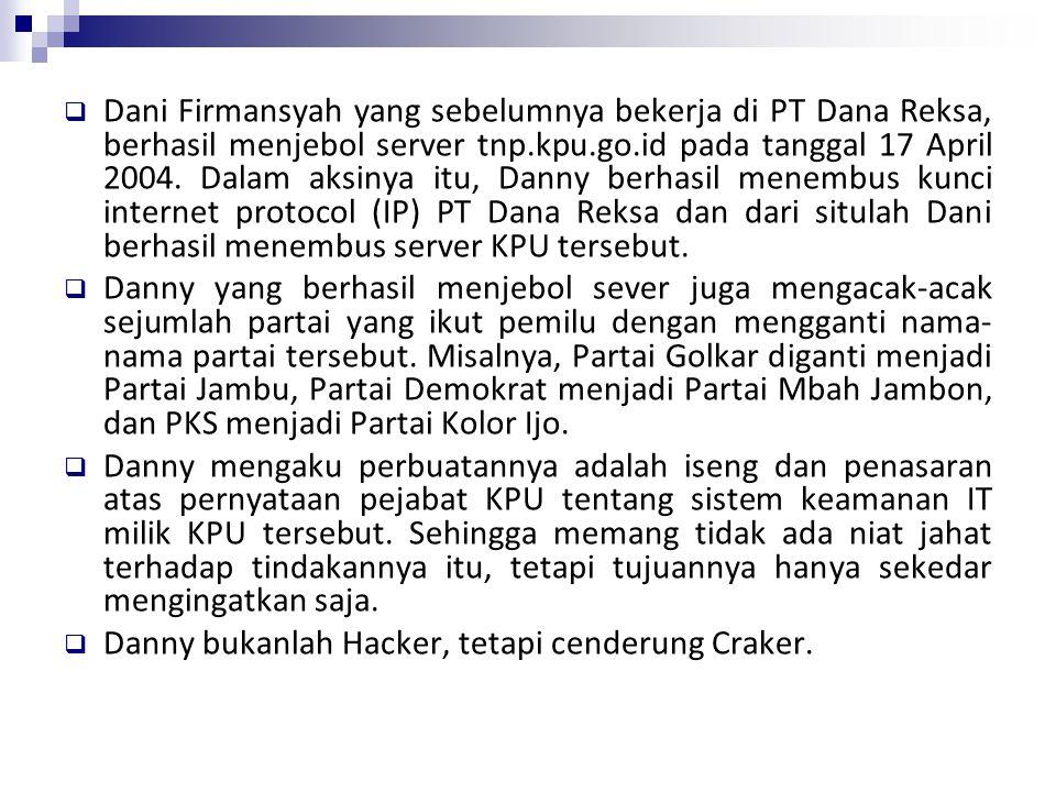 Dani Firmansyah yang sebelumnya bekerja di PT Dana Reksa, berhasil menjebol server tnp.kpu.go.id pada tanggal 17 April 2004. Dalam aksinya itu, Danny berhasil menembus kunci internet protocol (IP) PT Dana Reksa dan dari situlah Dani berhasil menembus server KPU tersebut.