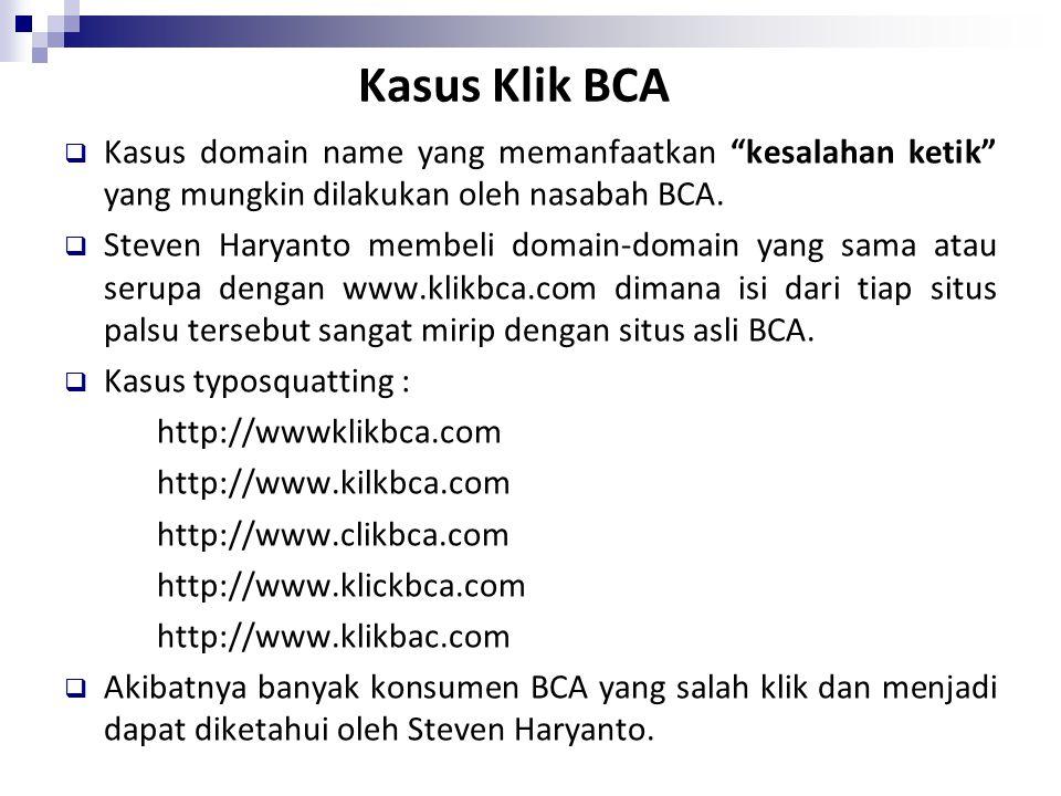 Kasus Klik BCA Kasus domain name yang memanfaatkan kesalahan ketik yang mungkin dilakukan oleh nasabah BCA.