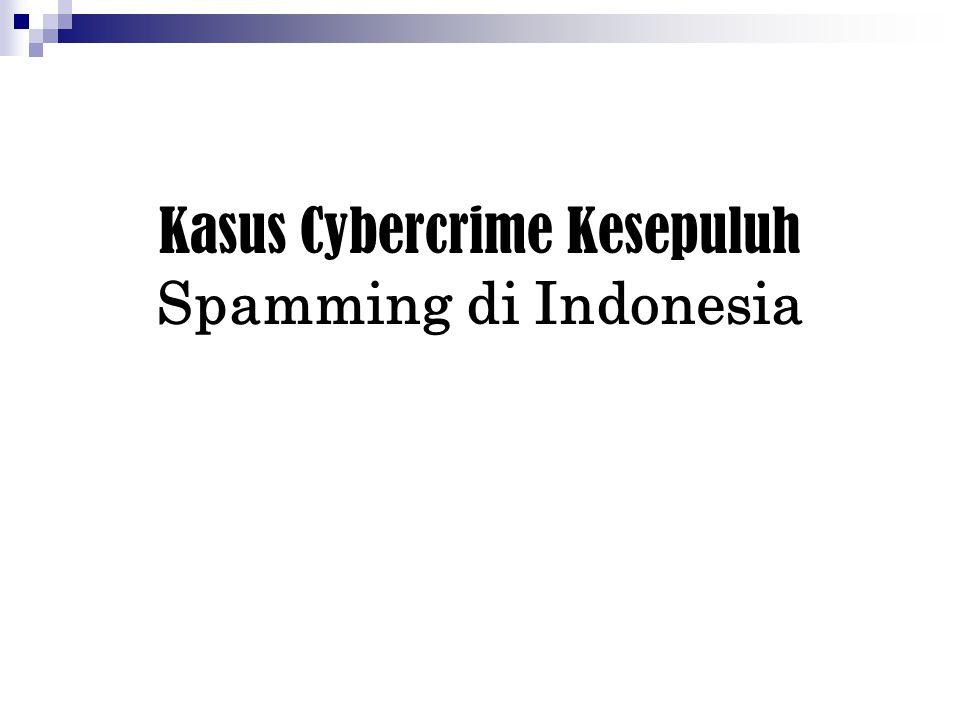 Kasus Cybercrime Kesepuluh Spamming di Indonesia
