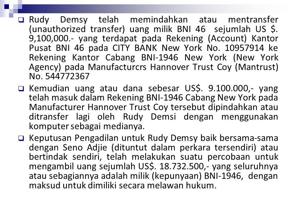 Rudy Demsy telah memindahkan atau mentransfer (unauthorized transfer) uang milik BNI 46 sejumlah US $. 9,100,000.- yang terdapat pada Rekening (Account) Kantor Pusat BNI 46 pada CITY BANK New York No. 10957914 ke Rekening Kantor Cabang BNI-1946 New York (New York Agency) pada Manufacturcrs Hannover Trust Coy (Mantrust) No. 544772367