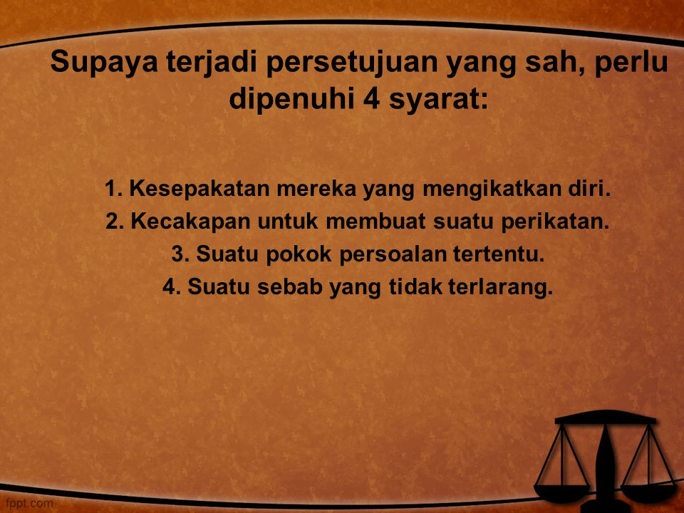 Supaya terjadi persetujuan yang sah, perlu dipenuhi 4 syarat: