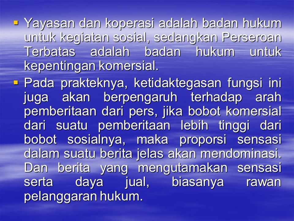 Yayasan dan koperasi adalah badan hukum untuk kegiatan sosial, sedangkan Perseroan Terbatas adalah badan hukum untuk kepentingan komersial.