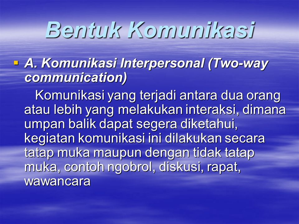 Bentuk Komunikasi A. Komunikasi Interpersonal (Two-way communication)