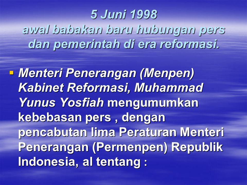 5 Juni 1998 awal babakan baru hubungan pers dan pemerintah di era reformasi.