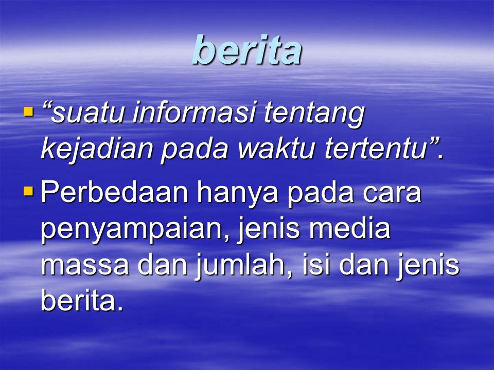 berita suatu informasi tentang kejadian pada waktu tertentu .