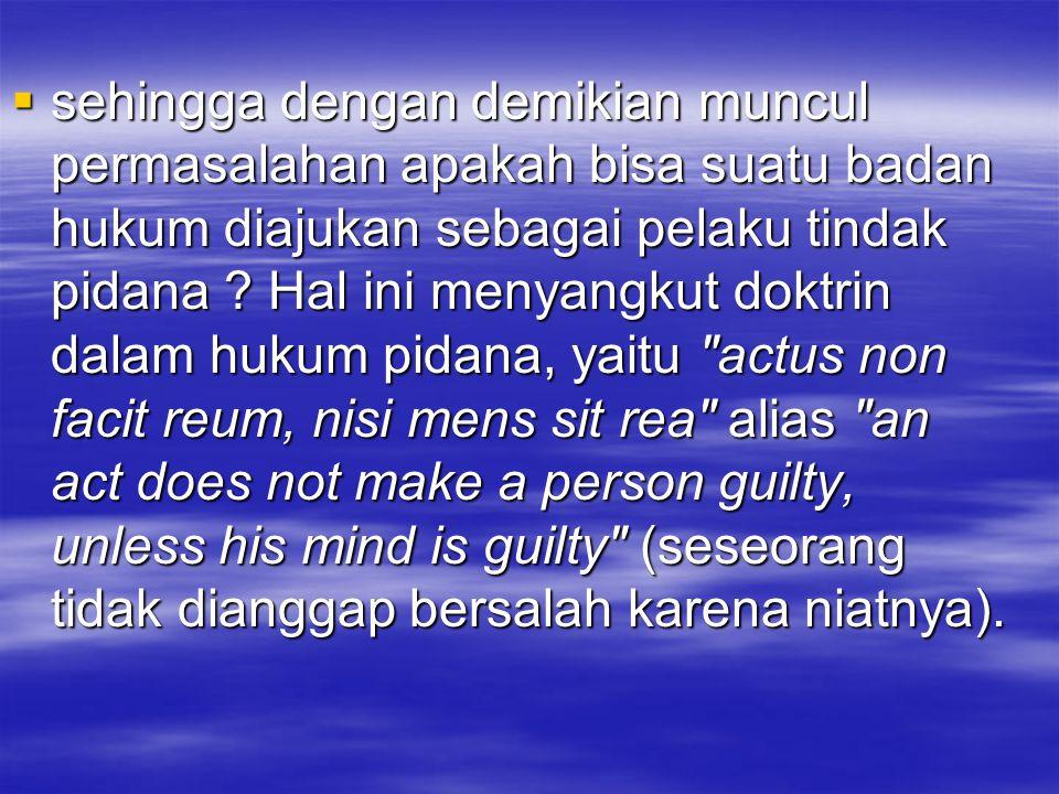 sehingga dengan demikian muncul permasalahan apakah bisa suatu badan hukum diajukan sebagai pelaku tindak pidana .