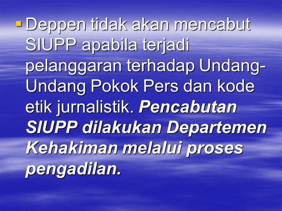Deppen tidak akan mencabut SIUPP apabila terjadi pelanggaran terhadap Undang-Undang Pokok Pers dan kode etik jurnalistik.