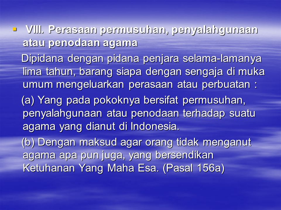 VIII. Perasaan permusuhan, penyalahgunaan atau penodaan agama