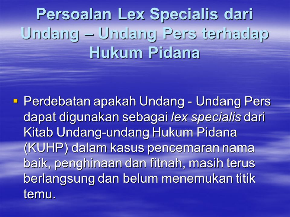 Persoalan Lex Specialis dari Undang – Undang Pers terhadap Hukum Pidana