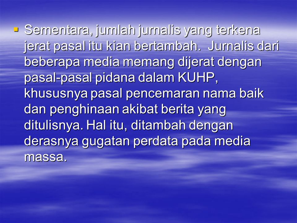 Sementara, jumlah jurnalis yang terkena jerat pasal itu kian bertambah