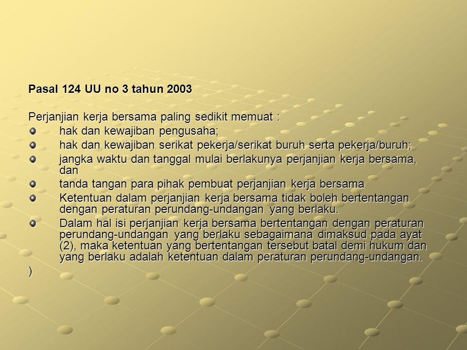Pasal 124 UU no 3 tahun 2003 Perjanjian kerja bersama paling sedikit memuat : hak dan kewajiban pengusaha;
