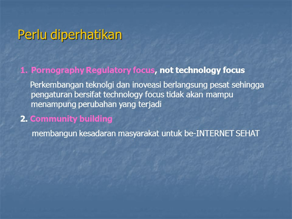 Perlu diperhatikan Pornography Regulatory focus, not technology focus