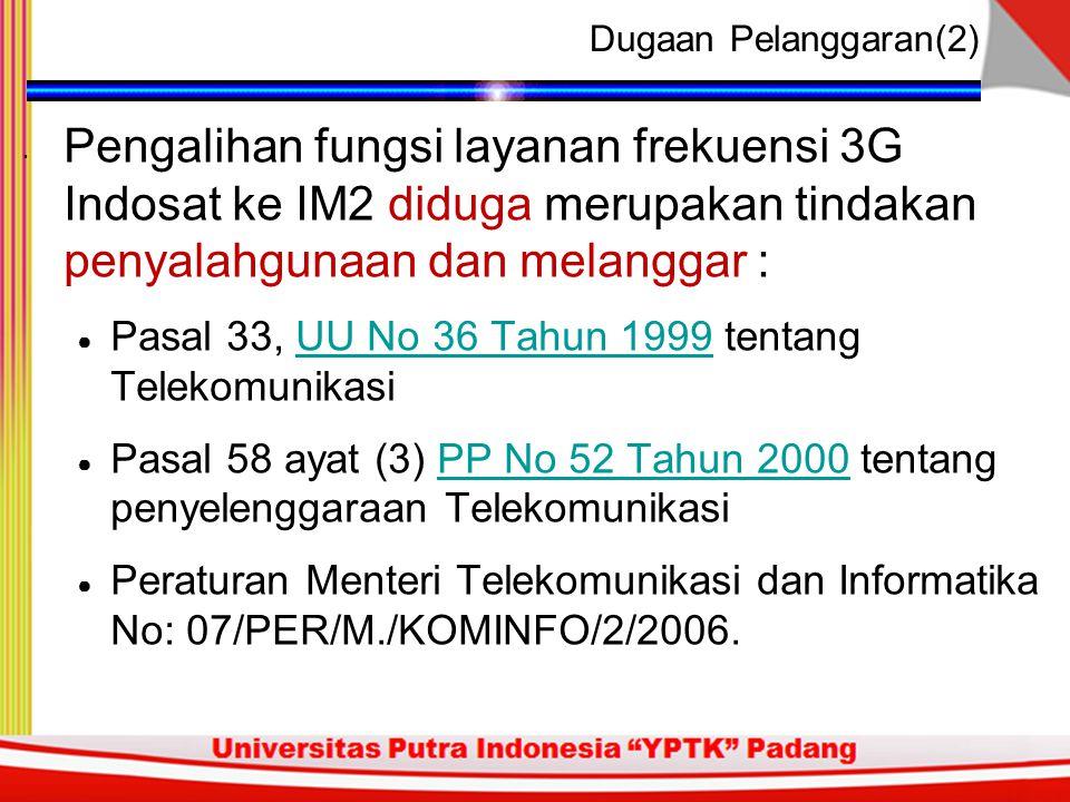 Dugaan Pelanggaran(2) Pengalihan fungsi layanan frekuensi 3G Indosat ke IM2 diduga merupakan tindakan penyalahgunaan dan melanggar :