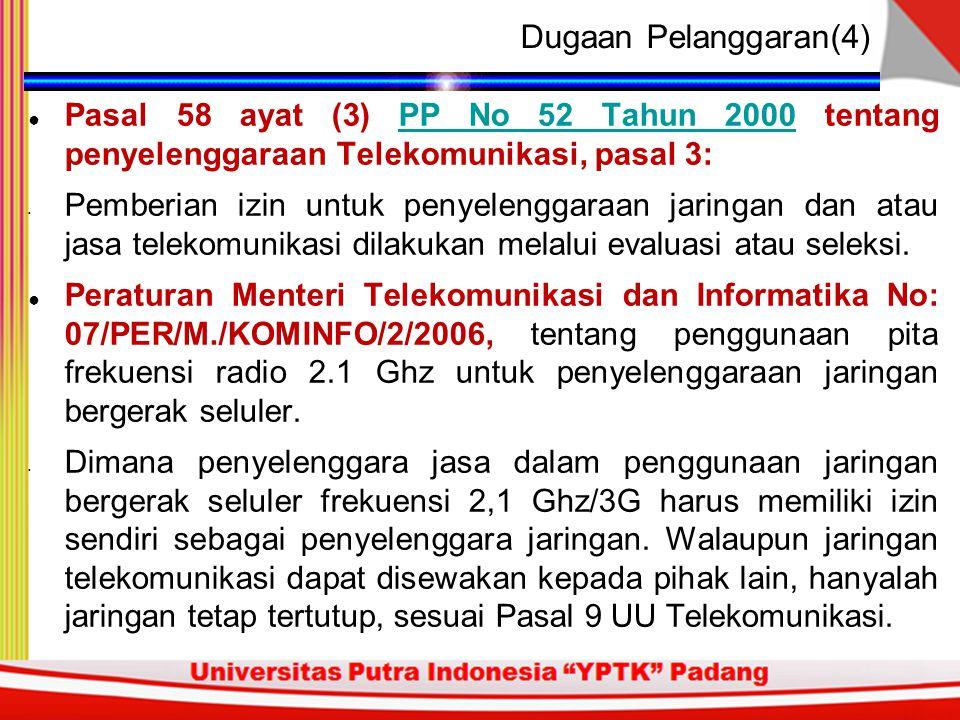 Dugaan Pelanggaran(4) Pasal 58 ayat (3) PP No 52 Tahun 2000 tentang penyelenggaraan Telekomunikasi, pasal 3: