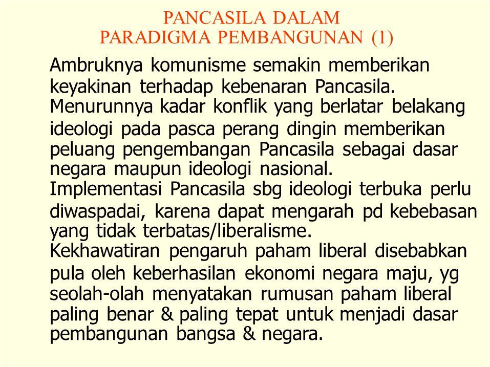 PANCASILA DALAM PARADIGMA PEMBANGUNAN (1) Ambruknya komunisme semakin memberikan. keyakinan terhadap kebenaran Pancasila.