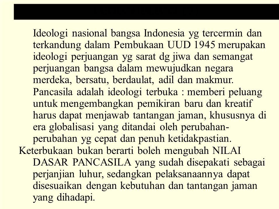 PENDAHULUAN (3) Ideologi nasional bangsa Indonesia yg tercermin dan. terkandung dalam Pembukaan UUD 1945 merupakan.