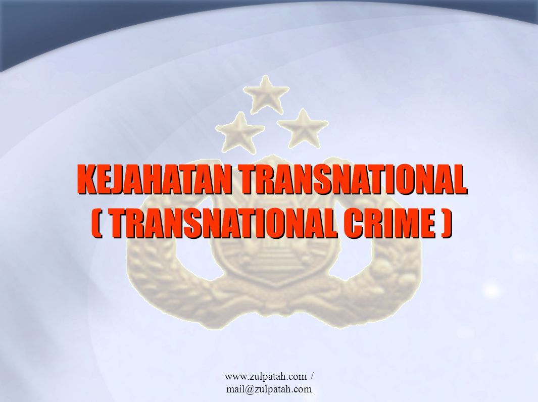 KEJAHATAN TRANSNATIONAL ( TRANSNATIONAL CRIME )