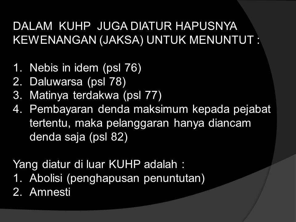 DALAM KUHP JUGA DIATUR HAPUSNYA KEWENANGAN (JAKSA) UNTUK MENUNTUT :