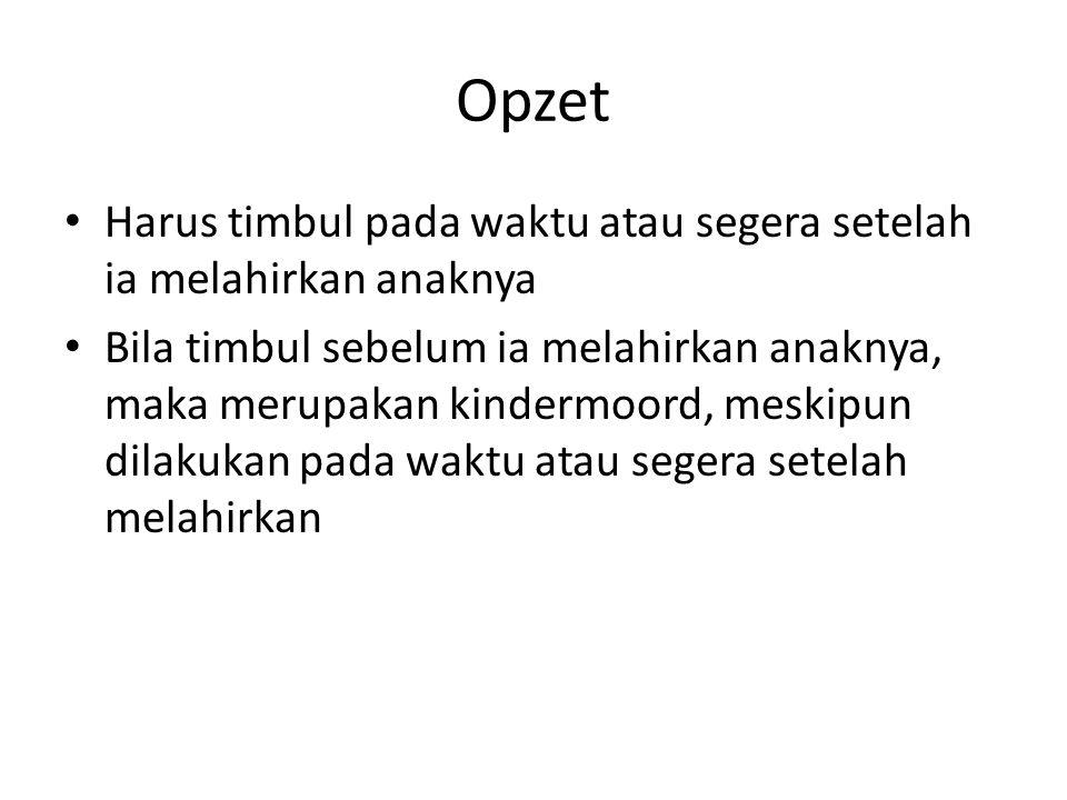 Opzet Harus timbul pada waktu atau segera setelah ia melahirkan anaknya.