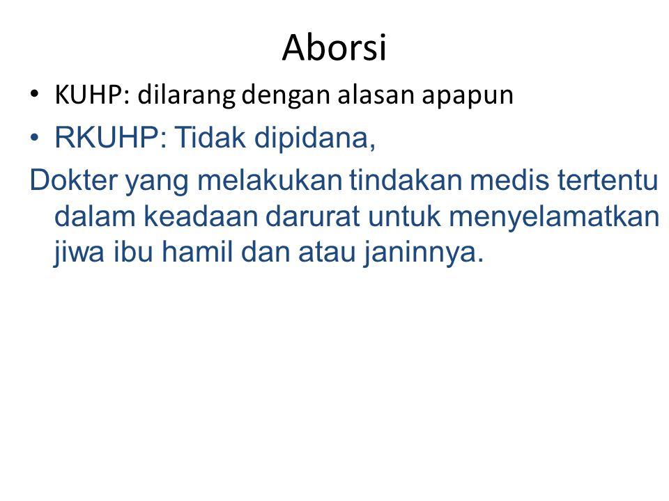 Aborsi KUHP: dilarang dengan alasan apapun RKUHP: Tidak dipidana,