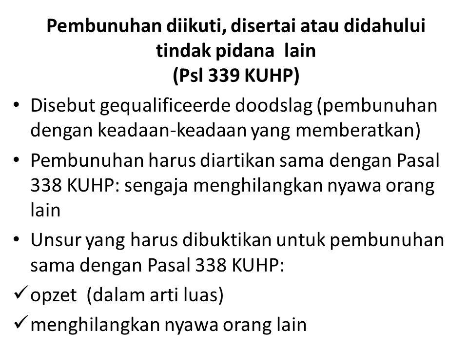 Pembunuhan diikuti, disertai atau didahului tindak pidana lain (Psl 339 KUHP)