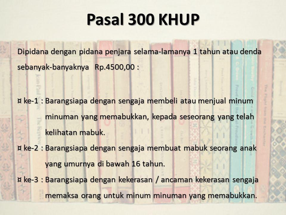 Pasal 300 KHUP Dipidana dengan pidana penjara selama-lamanya 1 tahun atau denda sebanyak-banyaknya Rp.4500,00 :