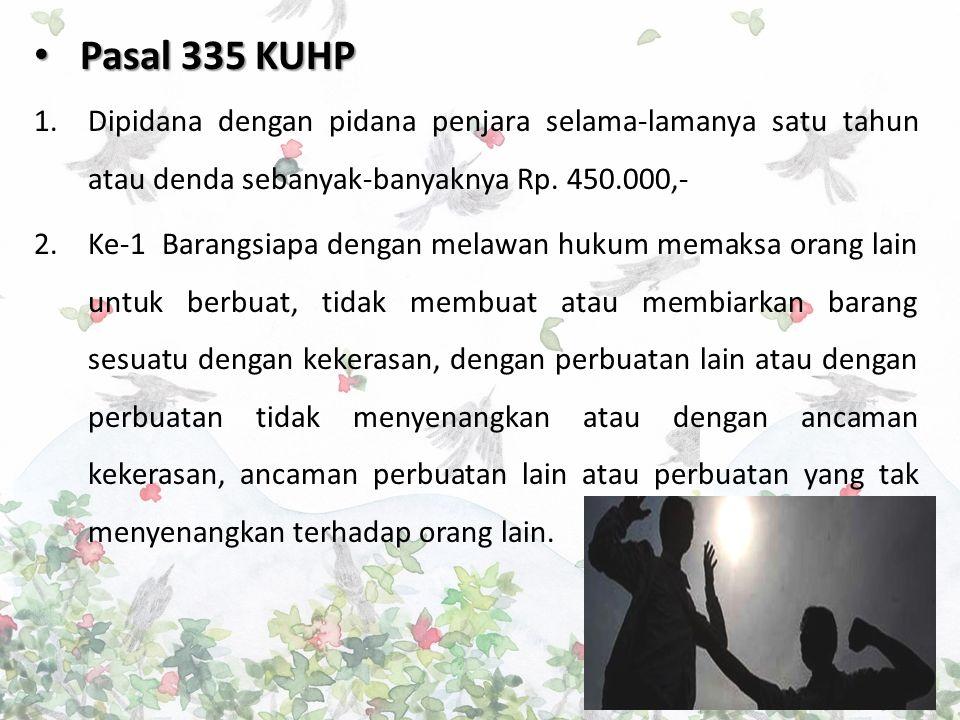 Pasal 335 KUHP Dipidana dengan pidana penjara selama-lamanya satu tahun atau denda sebanyak-banyaknya Rp. 450.000,-