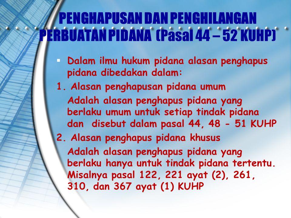 PENGHAPUSAN DAN PENGHILANGAN PERBUATAN PIDANA (Pasal 44 – 52 KUHP)