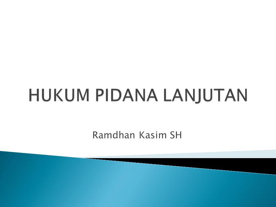 HUKUM PIDANA LANJUTAN Ramdhan Kasim SH
