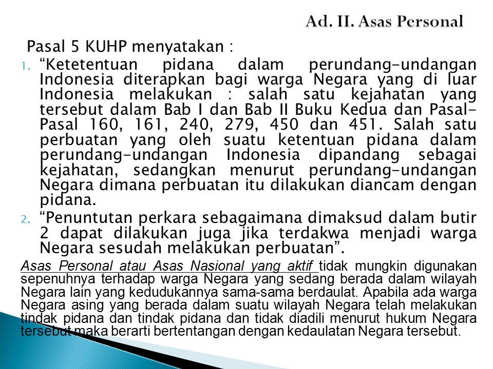 Ad. II. Asas Personal Pasal 5 KUHP menyatakan :